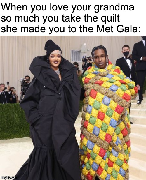 """Photo of A$ap Rocky and Rhianna at the Met Gala: Rhianna dressed in a frilly black dress and Ae$sop Rocky bundled up in a yellow, blue and red puffy quilt outfit. Text reads """"When you love your grandma so much you take the quilt she made you to the Met Gala:"""""""