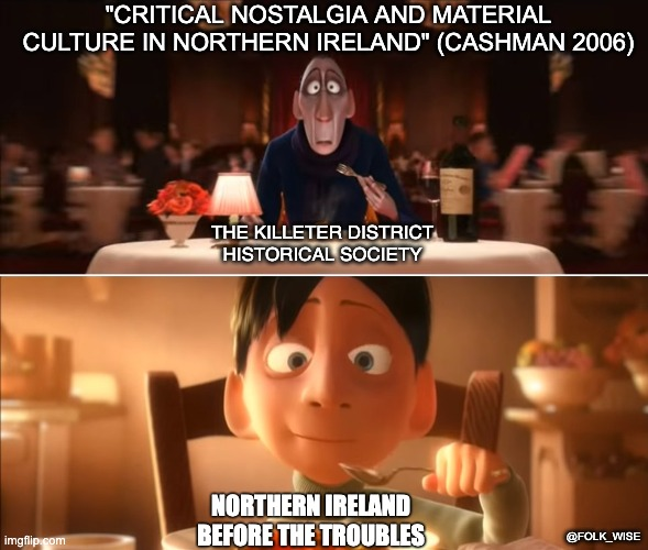 """Two screenshots of Anton Ego from the Pixar animated movie Ratatouille, one on top of the other. The first image, Ego appears middle aged and wears all black and takes a bite from a plate of fine foods in front of him at a restaurant which sends him into memory, with added text above him reading """"Critical Nostalgia and Material Culture in Northern Ireland (Cashman 2006)."""" Ego is labelled """"The Killeter District Historical Society."""" In the lower screenshot, Ego appears as a child eating a home-cooked meal at his mother's house warmly. In this image, he is labelled """"Northern Ireland before The Troubles."""""""