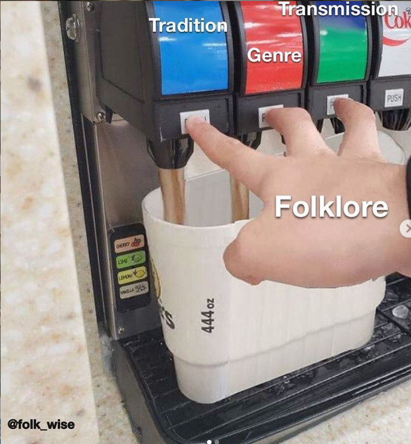 """hand of a light skinned person holding a giant white soda cup. The hand is pressing three different soda dispensers from a soda machine into the cup. Each is labeled as follows: tradition, genre, transmission. The hand is labeled """"folklore."""""""