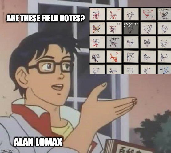 """Image of a cartoon Anime boy with glasses lifting his hand in the air, with text reading """"are these fieldnotes?"""" towards an added image of a series of line drawings that look somewhat like butterflies and triangles. The boy is labelled """"Alan Lomax"""""""