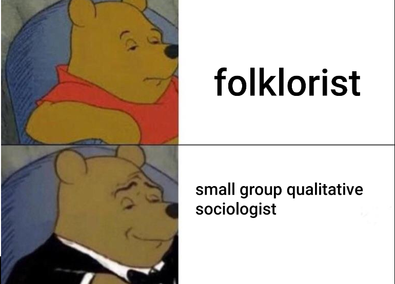 """Two images of Winnie the Pooh on top of each other. The first is a regular photo of Pooh bear frowning in a chair with text to the right reading """"folklorist."""" The bottom image is the same as the first, except Pooh bear is wearing a tuxedo, has squiggly eyebrows, and a smirk, with text on the right reading """"small group qualitative sociologist"""""""