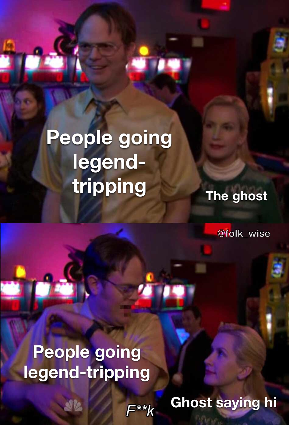 """A screenshot of two successive moments in the Office. Dwight Schrute, a tall, nerdy white man, stands in a bar with bright lights and people in the background, while Angela Kinsey, a small blonde white woman, approaches Dwight from behind. When Dwight sees her, he exclaims, """"F*ck!"""" Dwight is labeled """"People going Legend-Tripping"""" in both panels and Angela is labeled """"The ghost"""" and then """"The Ghost Saying Hi"""" in white text in each panel respectively. Dwight makes a scared face when he sees Angela in the second panel."""