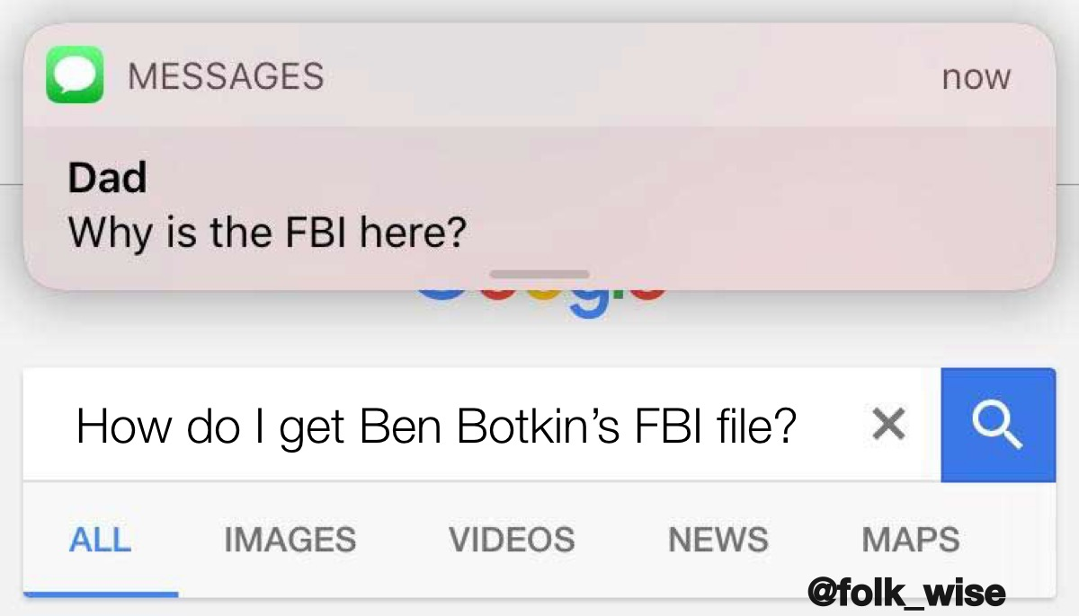 """a screenshot of an iPhone background receiving a text message from """"Dad"""" reading """"why is the FBI here?"""" Over a google search of the text """"How do I get Ben Botkin's FBI file?"""""""