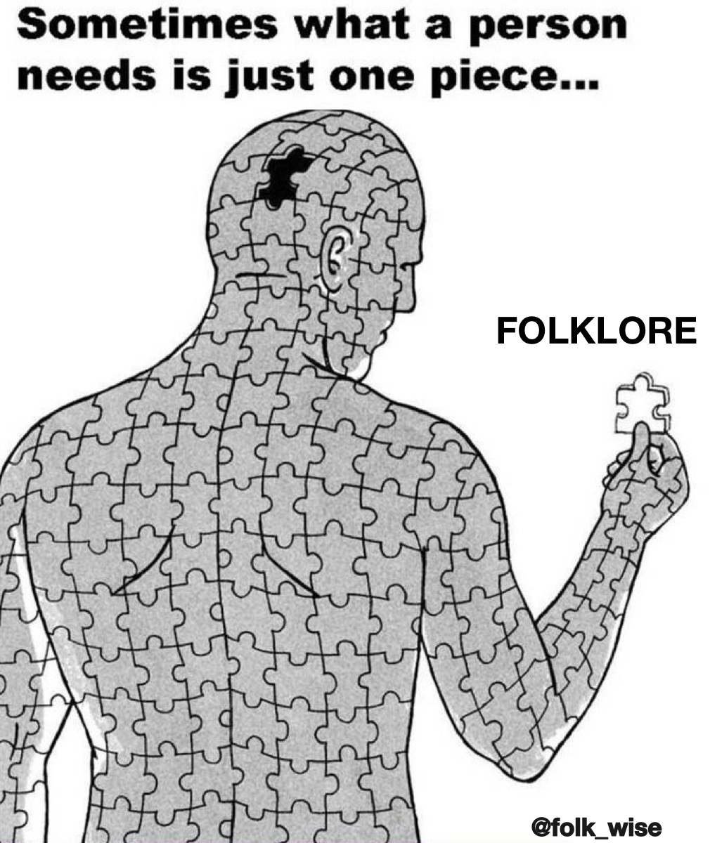 """black and white image of a human made of interlocking puzzle pieces, holding a single missing piece in their hand. Text reads: """"Sometimes what a person needs is one piece… Folklore"""""""